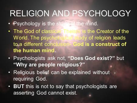 RELIGION AND PSYCHOLOGY Psychology is the study of the mind. The God of classical Theism is the Creator of the World. The psychological study of religion.