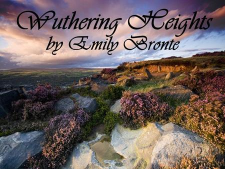 Wuthering Heights by Emily Bronte. Emily Bronte Born July 30, 1818, in England One of six, 5 girls and 1 boy.