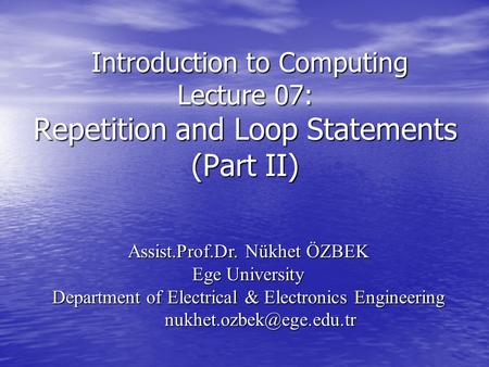 Introduction to Computing Lecture 07: Repetition and Loop Statements (Part II) Introduction to Computing Lecture 07: Repetition and Loop Statements (Part.