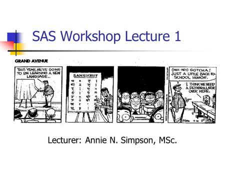 SAS Workshop Lecture 1 Lecturer: Annie N. Simpson, MSc.