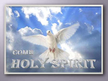 Come Holy Spirit Part 3 It will come about after this that I will pour out My Spirit (Ruwach) on all mankind; And your sons and daughters will prophesy,