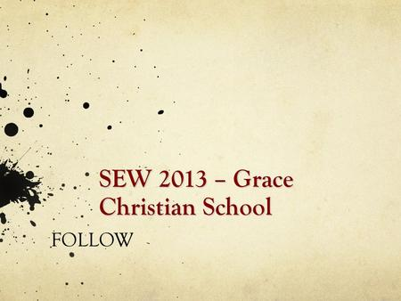 SEW 2013 – Grace Christian School FOLLOW. Session 1 Death of the Snowflake The CRUX and CRISIS of Individualism.