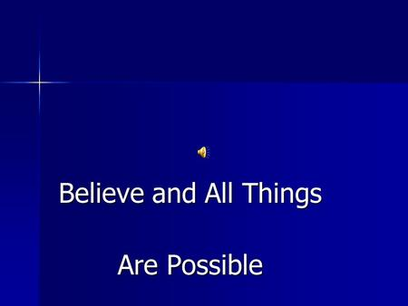 "Believe and All Things Are Possible BELIEVE ""Believe that you will succeed And you will"" Dale Carnegie."