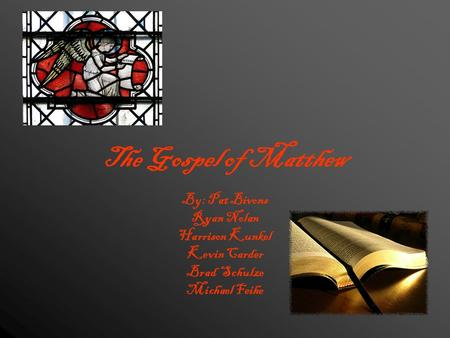 The Gospel of Matthew By: Pat Bivons Ryan Nolan Harrison Kunkel Kevin Carder Brad Schulze Michael Feihe.