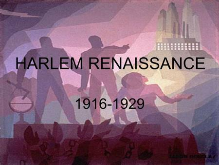 HARLEM RENAISSANCE 1916-1929. Great Migration Millions of black farmers and sharecroppers moved to the urban North. Blacks were searching for opportunity.