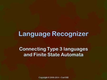 Language Recognizer Connecting Type 3 languages and Finite State Automata Copyright © 2008-2014 – Curt Hill.