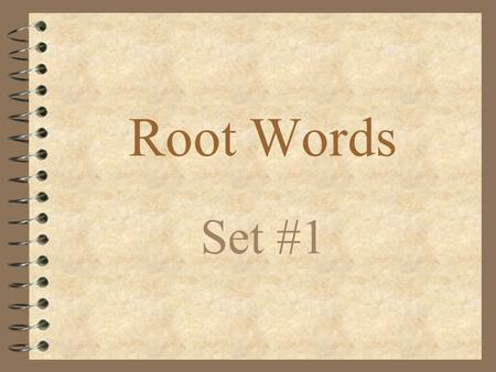 Root Words Set #1. Root: am, amor 4 Meaning: love, liking 4 Example: amiable, amorous, enamored.