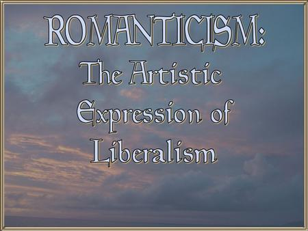 Romanticism  it is an international artistic and philosophical movement.  Difficult to define because it deals with general attitudes rather than.