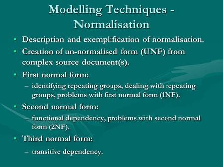Modelling Techniques - Normalisation Description and exemplification of normalisation.Description and exemplification of normalisation. Creation of un-normalised.