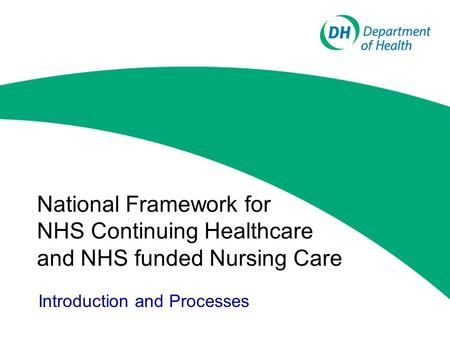 National Framework for NHS Continuing Healthcare and NHS funded Nursing Care Introduction and Processes.