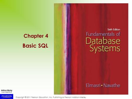 Copyright © 2011 Pearson Education, Inc. Publishing as Pearson Addison-Wesley Chapter 4 Basic SQL.