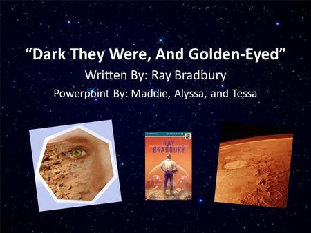 """dark they were and golden eyed essay You must respect the land you live on""""- dark they were and golden eyed) in """"dark they were and golden-eyed"""" by ray bradbury, bradbury uses an extensive amount of imagery and symbolism to."""