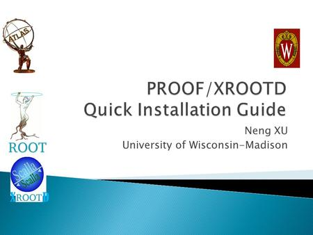 Neng XU University of Wisconsin-Madison X D.  This instruction is for beginners to setup and test an Xrootd/PROOF pool quickly.  Following up each step.