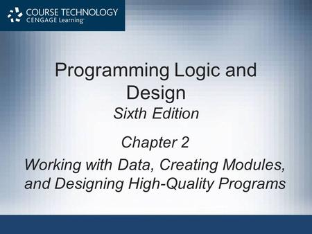 Programming Logic and Design Sixth Edition Chapter 2 Working with Data, Creating Modules, and Designing High-Quality Programs.