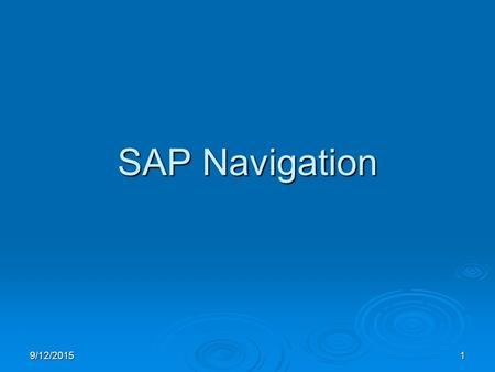9/12/20151 SAP Navigation. 9/12/20152 Learning Objectives After completing this course, you will be familiar with some of the basic tools and terminology.