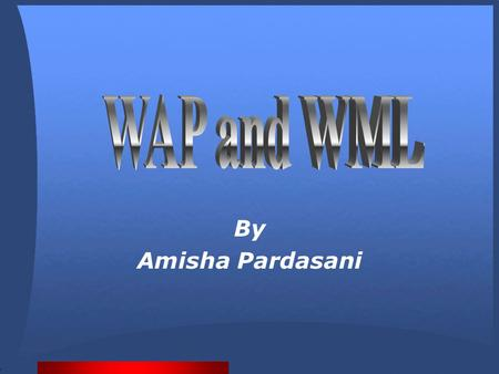 By Amisha Pardasani. Contents Introduction to Wireless Application Protocol Introduction to Wireless Markup Language WML Formatting Links and Images Input.