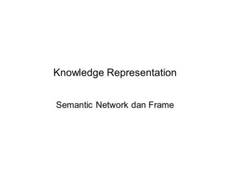 Knowledge Representation Semantic Network dan Frame.
