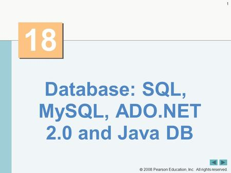 2008 Pearson Education, Inc. All rights reserved. 1 18 Database: SQL, MySQL, ADO.NET 2.0 and Java DB.