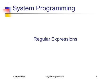 Chapter Five Regular Expressions1 System Programming Regular Expressions.