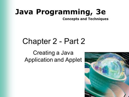 Java Programming, 3e Concepts and Techniques Chapter 2 - Part 2 Creating a Java Application and Applet.