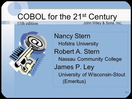 4-1 COBOL for the 21 st Century Nancy Stern Hofstra University Robert A. Stern Nassau Community College James P. Ley University of Wisconsin-Stout (Emeritus)