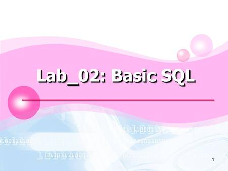 LOGO 1 Lab_02: Basic SQL. 2 Outline  Database Tables  SQL Statements  Semicolon after SQL Statements?  SQL DML and DDL  SQL SELECT Statement  SQL.