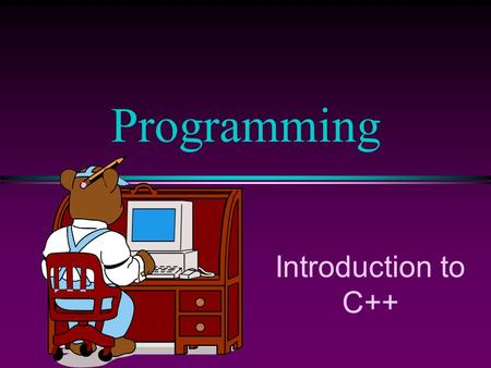 Introduction to C++ Programming Introduction to C++ l C is a programming language developed in the 1970's alongside the UNIX operating system. l C provides.