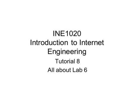 INE1020 Introduction to Internet Engineering Tutorial 8 All about Lab 6.