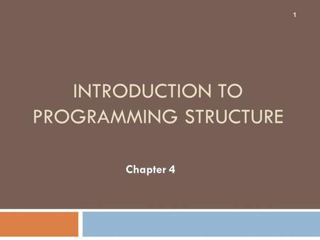 INTRODUCTION TO PROGRAMMING STRUCTURE Chapter 4 1.