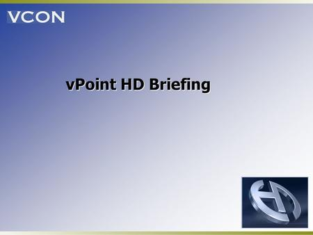 VPoint HD Briefing. vPoint HD Overview Software only desktop conferencing system Incorporates H.264 for the highest quality video available Remote software.
