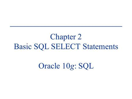 Chapter 2 Basic SQL SELECT Statements Oracle 10g: SQL.