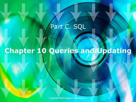 Chapter 10 Queries and Updating Part C. SQL Copyright 2005 Radian Publishing Co.
