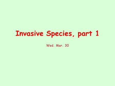Invasive Species, part 1 Wed. Mar. 30. Seed Dispersers and the Ecologically Viable Population Size Concept