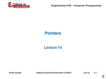 Engineering H192 - Computer Programming Gateway Engineering Education Coalition Lect 14P. 1Winter Quarter Pointers Lecture 14.