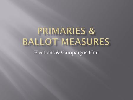 Elections & Campaigns Unit.  So how'd we get to Romney vs. Obama anyway?