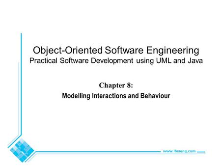 Object-Oriented Software Engineering Practical Software Development using UML and Java Chapter 8: Modelling Interactions and Behaviour.