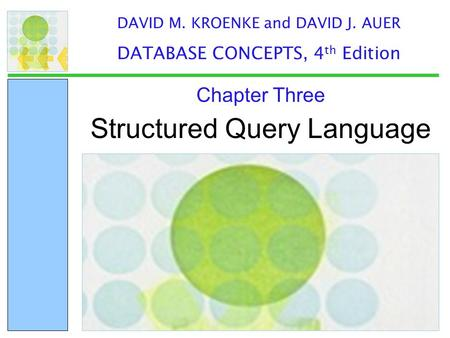 Structured Query Language Chapter Three DAVID M. KROENKE and DAVID J. AUER DATABASE CONCEPTS, 4 th Edition.