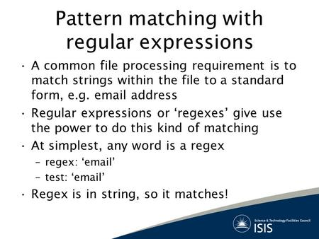 Pattern matching with regular expressions A common file processing requirement is to match strings within the file to a standard form, e.g. email address.