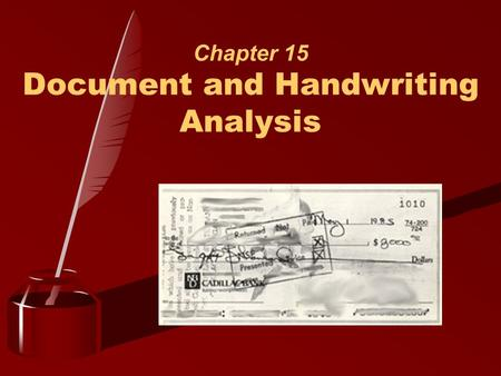 Chapter 15 Document and Handwriting Analysis. Chapter 15 1 Document Analysis  That an expert analyst can individualize handwriting to a particular person.