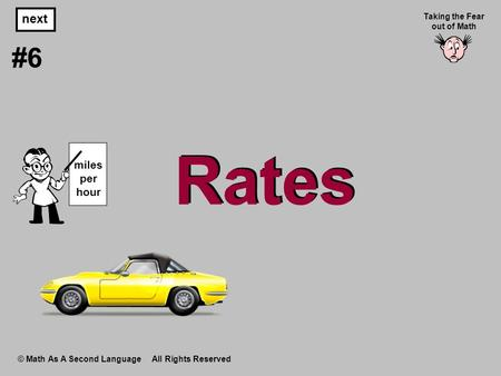Rates © Math As A Second Language All Rights Reserved next #6 Taking the Fear out of Math miles per hour.