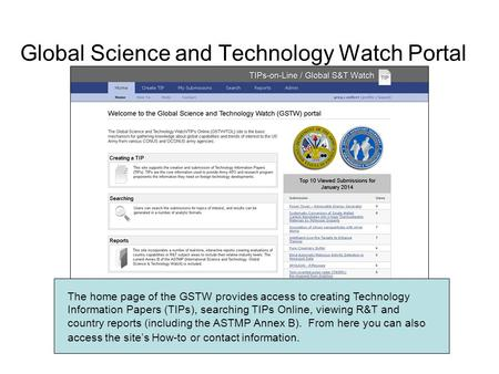 Global Science and Technology Watch Portal The home page of the GSTW provides access to creating Technology Information Papers (TIPs), searching TIPs Online,
