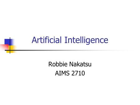 Artificial Intelligence Robbie Nakatsu AIMS 2710.