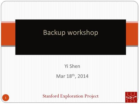 Yi Shen Mar 18 th, 2014 1 Backup workshop Stanford Exploration Project.