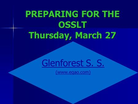 PREPARING FOR THE OSSLT Thursday, March 27 Glenforest S. S. (www.eqao.com)
