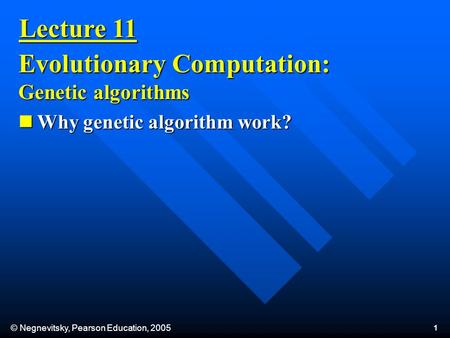 © Negnevitsky, Pearson Education, 2005 1 Lecture 11 Evolutionary Computation: Genetic algorithms Why genetic algorithm work? Why genetic algorithm work?