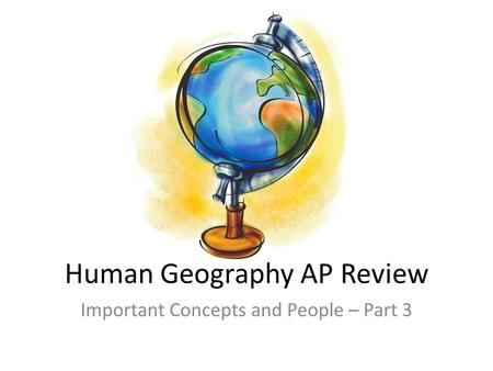 Human Geography AP Review Important Concepts and People – Part 3.