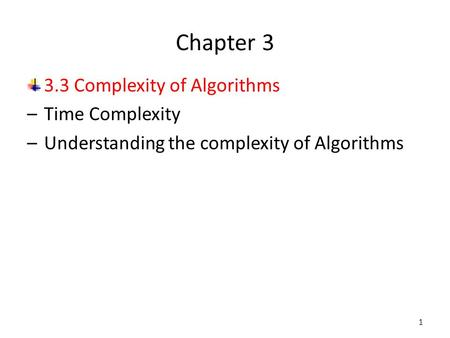 Chapter 3 3.3 Complexity of Algorithms –Time Complexity –Understanding the complexity of Algorithms 1.