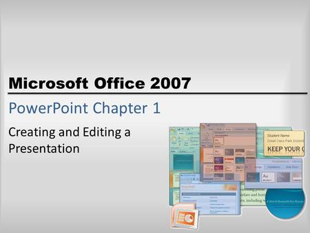 Microsoft Office 2007 PowerPoint Chapter 1 Creating and Editing a Presentation.