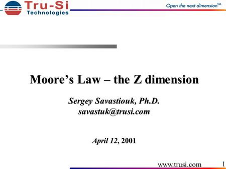 1 Moore's Law – the Z dimension Sergey Savastiouk, Ph.D. April 12, 2001.