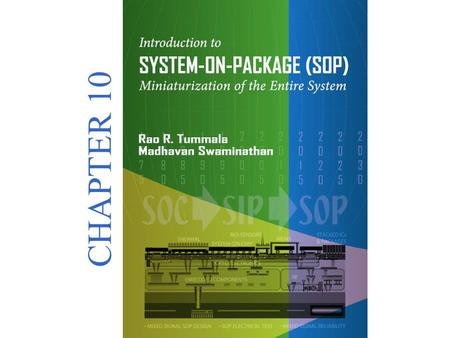 Introduction to SYSTEM-ON-PACKAGE(SOP) Miniaturization of the Entire System © 2008 CHAPTER 10.